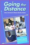Going the Distance : Library Instruction for Remote Learners, Clayton, Susan J., 1555705928