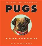 The Happy Little Book of Pugs, Kay Schuckhart, 0061475920