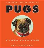 The Happy Little Book of Pugs, Kay Schuckhart, 0061475920