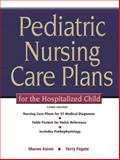 Pediatric Nursing Care Plans for the Hospitalized Child, Axton, Sharon and Fugate, Terry, 0135035929
