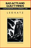 Bad Acts and Guilty Minds : Conundrums of the Criminal Law, Katz, Leo, 0226425924