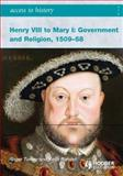 Henry VIII to Mary I : Government and Religion, 1509-58, Turvey, Roger and Randell, Keith, 0340965924