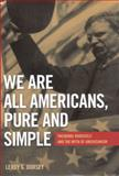 We Are All Americans, Pure and Simple : Theodore Roosevelt and the Myth of Americanism, Dorsey, Leroy G., 0817315926