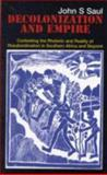 Decolonization and Empire : Contesting the Rhetoric and Reality of Resubordination in Southern Africa and Beyond, Saul, John S., 0850365929