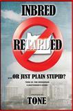 Inbred, Retarded... or Just Plain Stupid?, Tone, 1478715928
