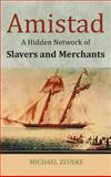 Behind the Amistad : The Hidden Network of Slavers, Merchants and Shiphands, Zeuske, Michael and Rendall, Steven, 1558765921