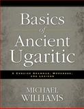 Basics of Ancient Ugaritic : A Concise Grammar, Workbook, and Lexicon, Williams, Michael, 031049592X