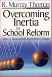Overcoming Inertia in School Reform : How to Successfully Implement Change, Thomas, R. Murray, 076194592X