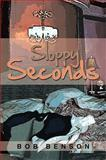 Sloppy Seconds, Bob Benson, 148365592X