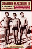 Creating Masculinity in Los Angeles's Little Manila : Working-Class Filipinos and Popular Culture, 1920s-1950s, Linda Espana-Maram, 023111592X
