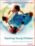 Teaching Young Children : Choices in Theory and Practice, MacNaughton, Glenda and Williams, Gillian, 0335235921