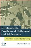 Developmental Problems of Childhood and Adolescence : Prevention, Treatment and Training, Herbert, Martin, 1405115920