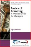 Branding Basics : A Practical Guide for Managers, Gronlund, Jay, 1606495925