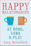 Happy Relationships: How to Connect to the People Who Matter Most : How to Connect to the People Who Matter Most, Beresford, Lucy, 0077145925