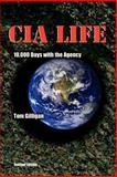 CIA Life : 10,000 Days with the Agency, Gilligan, Tom, 0972965920
