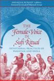 The Female Voice in Sufi Ritual, Shemeem Burney Abbas, 0292725922