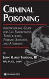 Criminal Poisoning : An Investigational Guide for Law Enforcement, Toxicologists, Forensic Scientists and Attorneys, Trestrail, John H., 0896035921