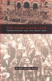 Our Glory and Our Grief : Torontonians and the Great War, Miller, Ian Hugh Maclean, 0802035922