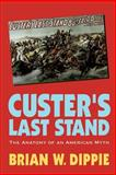 Custer's Last Stand, Brian W. Dippie and Brian Dippie, 0803265921