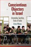 Conscientious Objectors in Israel : Citizenship, Sacrifice, Trials of Fealty, Weiss, Erica, 081224592X