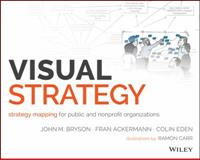 Visual Strategy : A Workbook for Strategy Mapping in Public and Nonprofit Organizations, Bryson, John M. and Eden, Colin, 1118605926
