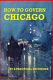 How to Govern Chicago, A. Reformer, 150012592X