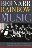 Bernarr Rainbow on Music : Memoirs and Selected Writings, , 1843835924