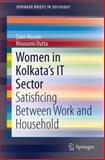 Women in Kolkata's IT Sector : Satisficing Between Work and Household, Dutta, Mousumi and Husain, Zakir, 8132215923