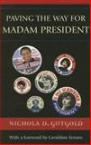 Paving the Way for Madam President, Ferraro, Geraldine, 0739115936