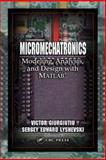 Micro Mechatronics : Modelling, Analysis, and Design with MATLAB, Giurgiutiu, Victor and Lyshevski, Sergey Edward, 084931593X