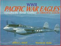 World War II Pacific War Eagles : China/Pacific Air War, Ethell, Jeff and Bodie, Warren, 096293593X