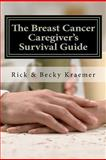 The Breast Cancer Caregiver's Survival Guide 2012, Rick Kraemer and Becky Kraemer, 1479335932