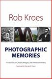 Photographic Memories : Private Pictures, Public Images, and American History, Kroes, Rob, 1584655933
