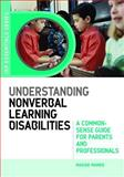 Understanding Nonverbal Learning Disabilities : A Common-Sense Guide for Parents and Professionals, Mamen, Maggie, 1843105934