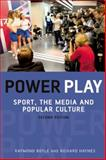 Power Play : Sport, the Media, and Popular Culture, Haynes, Richard and Boyle, Raymond, 0748635939