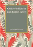 Creative Education at an English School, Whitehouse, J. Howard, 1107455936