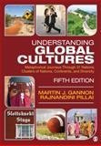 Understanding Global Cultures : Metaphorical Journeys Through 31 Nations, Clusters of Nations, Continents, and Diversity, Pillai, Rajnandini (Raj) K. and Gannon, Martin J., 1412995930