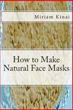 How to Make Natural Face Masks, Miriam Kinai, 149271593X