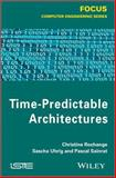 Time-Predictable Architectures, Rochange, Christine and Sainrat, Pascal, 1848215932