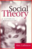 Social Theory : A Historical Introduction, Callinicos, Alex, 0814715931