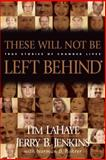These Will Not Be Left Behind, Tim LaHaye and Jerry B. Jenkins, 0842365931