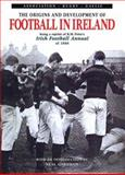 The Origins and Development of Football in Ireland : Being a Reprint of R.M. Peter's Irish Football Annual of 1880, Peter, Richard M., 0901905933