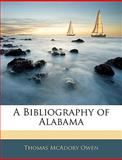 A Bibliography of Alabam, Thomas M. Owen, 1144455936