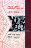 Arab Dress : A Short History, from the Dawn of Islam to Modern Times, Stillman, Yedida Kalfon, 9004135936
