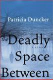 The Deadly Space Between, Patricia Duncker, 0060085932