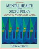 Mental Health and Social Policy : Beyond Managed Care, Mechanic, David, 0205545939