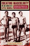 Creating Masculinity in Los Angeles's Little Manila : Working-Class Filipinos and Popular Culture, 1920s-1950s, España-Maram, Linda and Espana-Maram, Linda, 0231115938