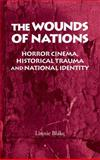 The Wounds of Nations : Horror Cinema, Historical Trauma and National Identity, Blake, Linnie, 0719075939