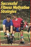 Successful Fitness Motivation Strategies, Brehm, Barbara, 0736045937