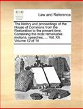 The History and Proceedings of the House of Commons from the Restoration to the Present Time Containing the Most Remarkable Motions, Speeches, Vo, See Notes Multiple Contributors, 1170255930